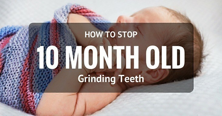 10 Month Old Grinding Teeth: How To Stop And Intervene?