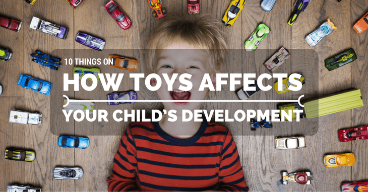 10 Things on How Toys Affects Your Child's Development