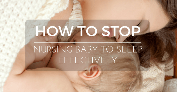 How To Stop Nursing Baby To Sleep Effectively