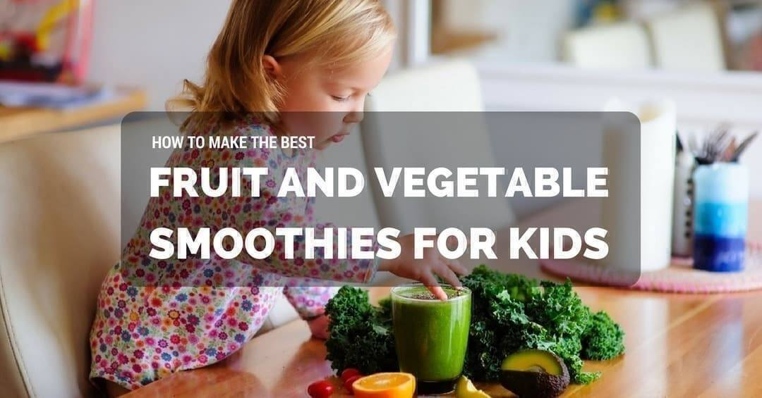 Fruit And Vegetable Smoothies For Kids