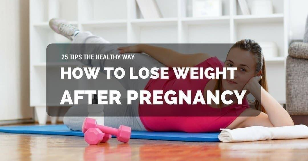 25 Tips: How To Lose Weight After Pregnancy The Healthy ...