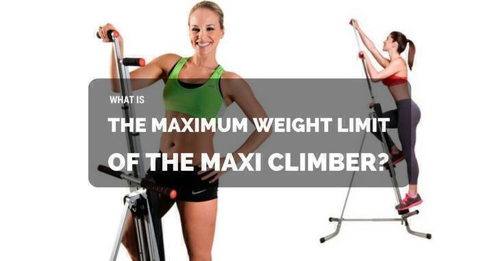 What Is The Maximum Weight Limit Of The Maxi Climber?